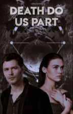 Death Do Us Part ✧ klaus mikaelson [1] ✓  by friendsprk