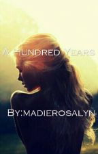 A Hundred Years (Under major Editing) by madierosalyn