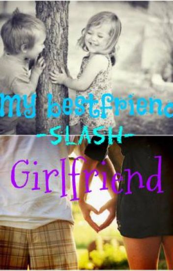 My bestfriend-slash-girlfriend