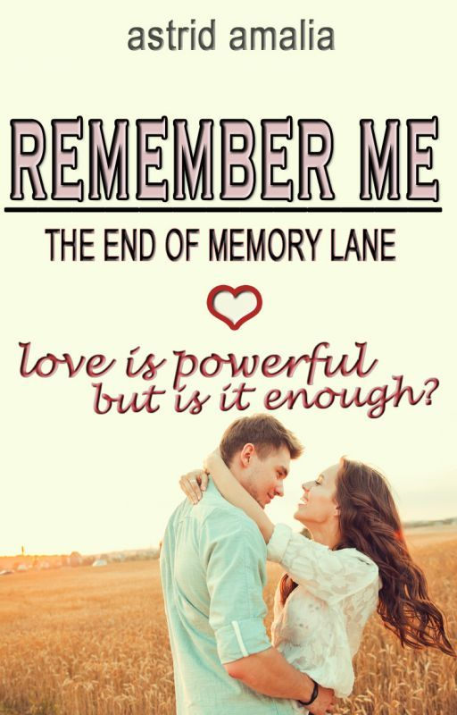 Remember Me - The End of Memory Lane [NaNoWriMo + JustWriteIt 2015] by astrid93