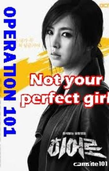 Operation 101: Not your perfect girl