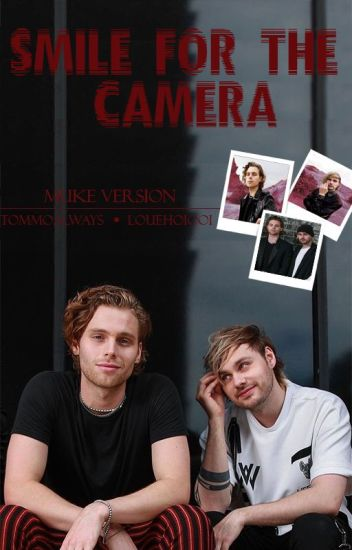 smile for the camera ➳ muke version