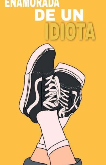 Enamorada De Un Idiota.| Editando.