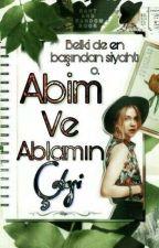 Abim ve Ablamın Çetesi* by yazarkiz179