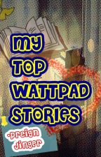 MY TOP WATTPAD STORIES by PreignJingEr