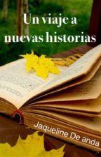 Un Viaje a Nuevas Historias by JaquelineDeAnda