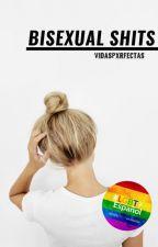 «Bisexual shits» by VidasPxrfectas