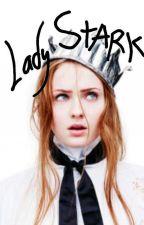 Una pequeña niña con estúpidos sueños. La historia de lady Stark. #Wattys2016 by LooraForLou