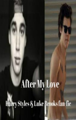 After My Love ( Harry Styles & Luke Brooks fan-fic)