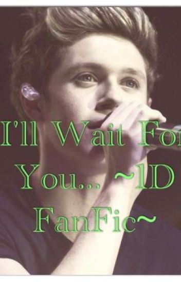 I'll Wait For You ~ 1D FanFic ~