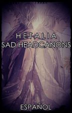 Hetalia - Sad Headcanons [ESP] by Moon_c