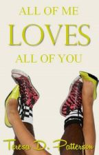 All of Me Loves All of You (Romantic Comedy) by TeresaDPatterson