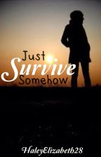 Just Survive Somehow by HaleyElizabeth28