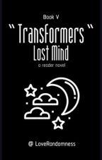 ❝ Lost Mind ❞ | Bumblebee X Reader | Book V by LoveRandomness