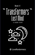Transformer - Lost Mind (Bumblebee X Reader) Book V [UNDER EDITING] by LoveRandomness