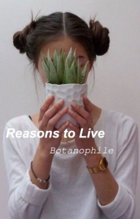 Reasons to Live by Botanophile