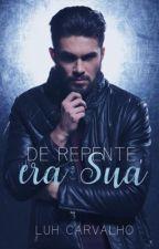 De Repente, era Sua. by LucianaCarvalho2