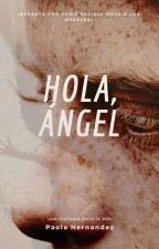 Hola, ángel. by -tinygirl