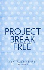 #ProjectBreakFree by ProjectBreakFree