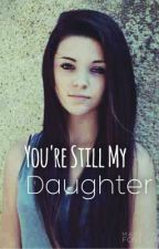 You're Still My Daughter by IzzyFrost13