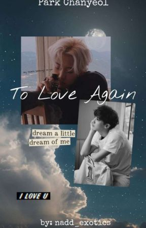 To Love again [EXO's Chanyeol FF] by nadd_exotics