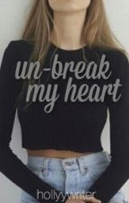 Un-Break My Heart by hollyywriter