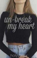 Un-Break My Heart by hollyywriter