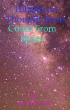 Tbfashion521 thoughts that come from space by tbfashion521