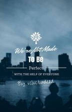 We're Not Made To Be Perfect by xDropDeadSoulx