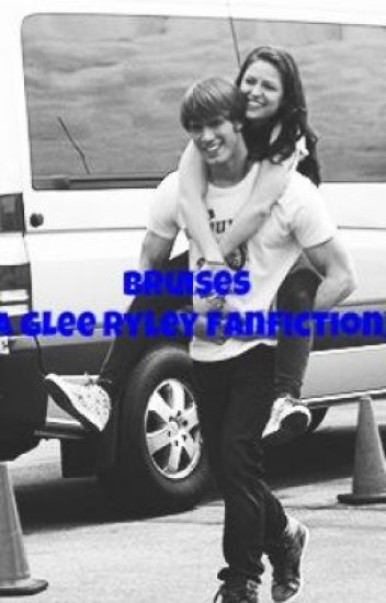 Bruises (A Glee Ryley FanFiction)