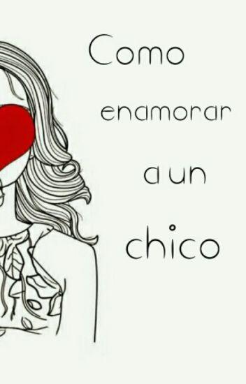 Como enamorar a un chico :)