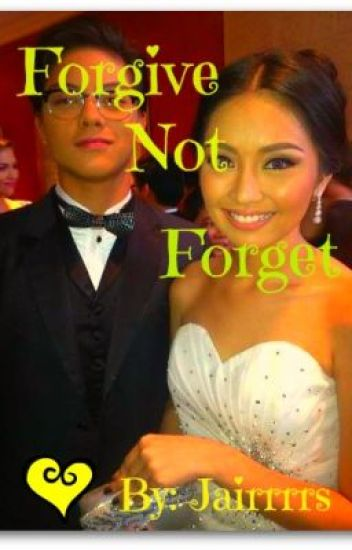 Forgive not Forget (Kathniel)-UNDER EDITING
