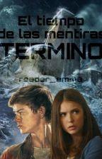 El Tiempo de las Mentiras Termino (The Maze Runner Fanfic #3) by Reader_Emma