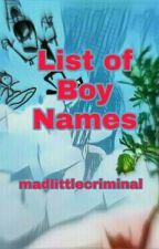 List of Boy Names [completed] by madlittlecriminal