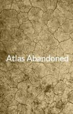 Atlas Abandoned by Bryan_Belanger