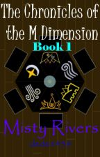 The Chronicles of the M Dimension- Book 1 by dede1459