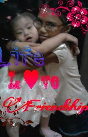 Life, Love, Friendship