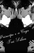 O Príncipe e a Cega by MackenzieTaylor25