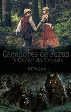 Caçadores De Feras - A Ordem Da Espada by MHCelos