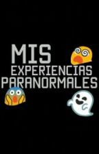 Mis Experiencias Paranormales by JaviPanConQueso