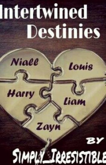 Intertwined Destinies(A One Direction Fan-Fiction)