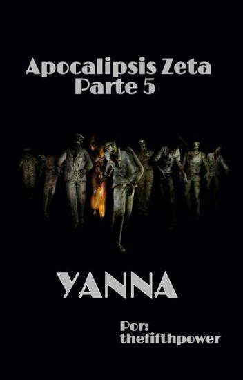 Apocalipsis Zeta - Parte 5: Yanna