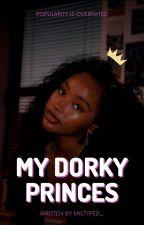 My Dorky Princes (On Hold) by Mistyped_