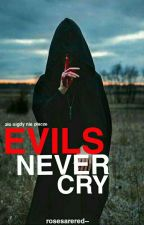 Evils never cry  by rosesarered--