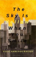 the sky is yellow when you smile •l.s• by youcanbeyourhero