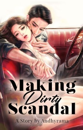 Making Dirty Scandal 「END」 by andhyrama