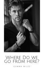 Where Do We Go From Here? | Chris Hemsworth Fanfic by Official_Gezabel