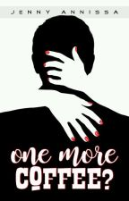 ONE MORE COFFEE? (Short Story) by jennyannissa