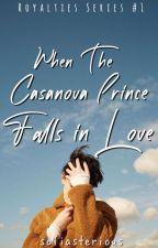 When the Casanova Prince Falls In Love (Royalties Series #1) by piapie08