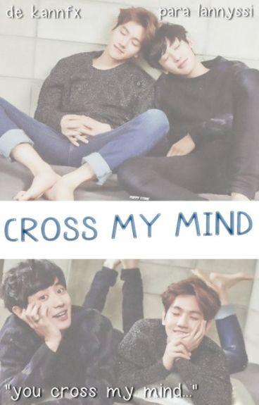 Cross my mind. [ChanBaek]